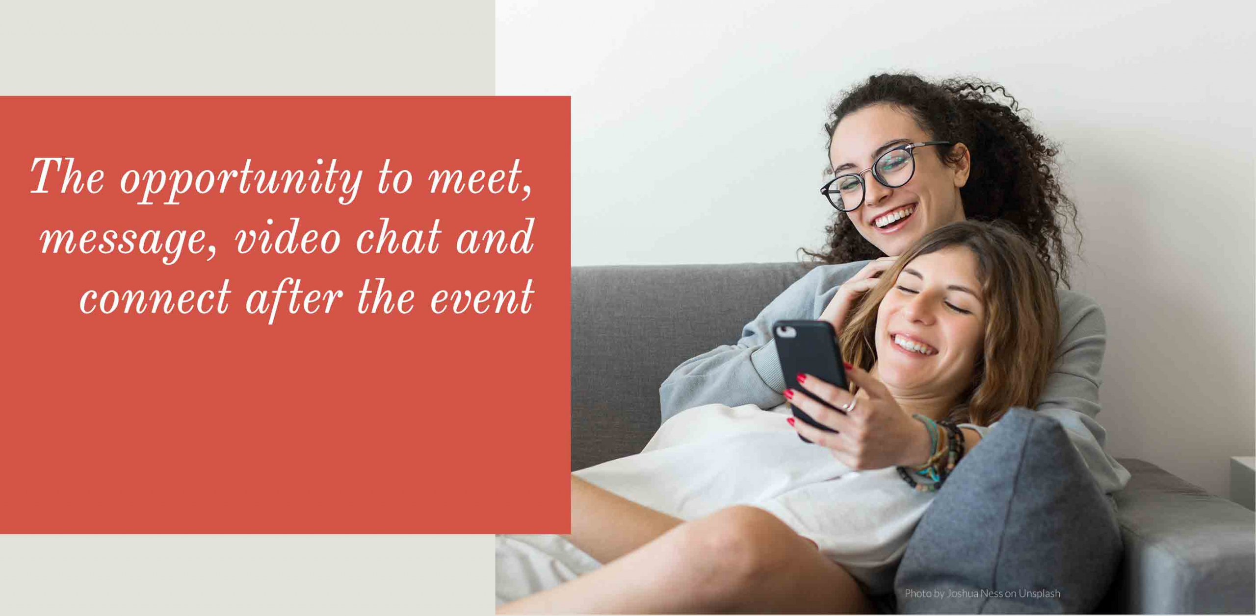 The opportunity to meet, message, video chat and connect after the event